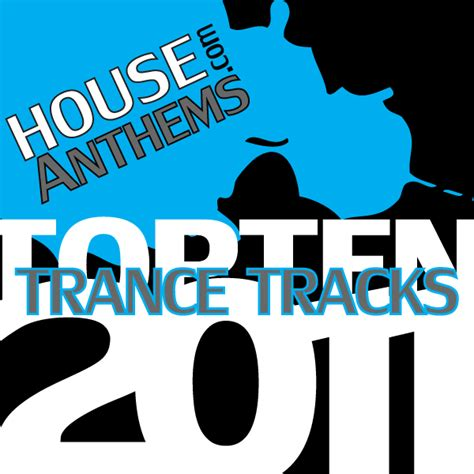 best house music 2011 top 10 house tracks 28 images house anthems best of