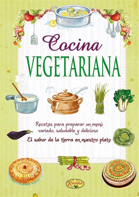 libro la vegetariana recetas de cocina rustika todo libro libros