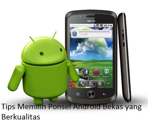 Hp Nokia X Android Bekas tips memilih ponsel hp android bekas yang berkualitas