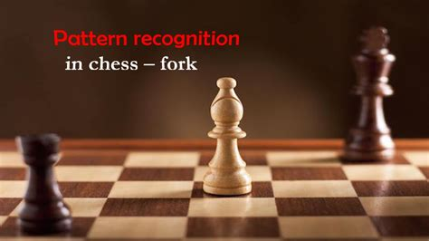 Pattern Recognition Chess | pattern recognition in chess fork remote chess academy