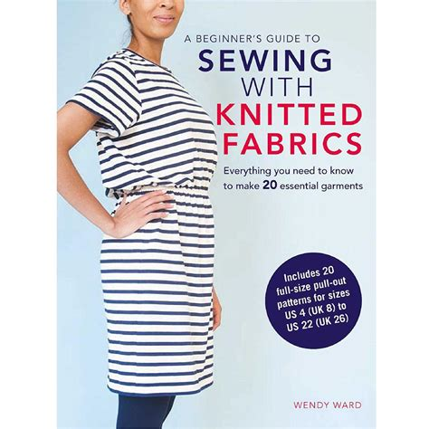 a beginnerã s guide to sewing with knitted fabrics everything you need to to make 20 essential garments books a beginner s guide to sewing with knitted fabrics by wendy