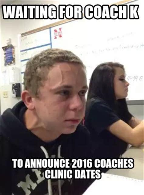 Coach K Memes - meme creator waiting for coach k to announce 2016