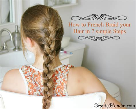 french braid your hair in 7 simple steps with a video vlog