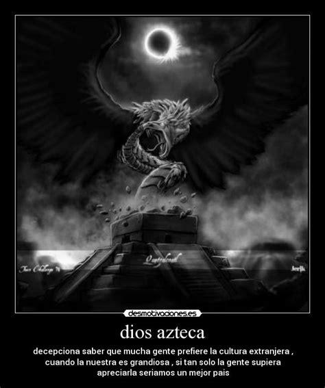 Imagenes Aztecas Con Frases | dios azteca desmotivaciones