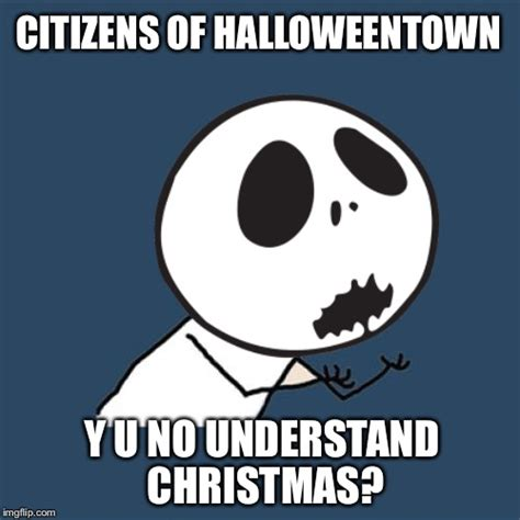 Nightmare Before Christmas Meme - y u no jack skellington imgflip