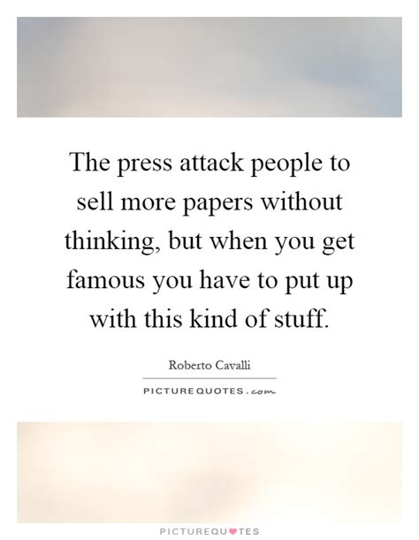 The Kindest Person I Essay by The Press Attack To Sell More Papers Without Thinking Picture Quotes