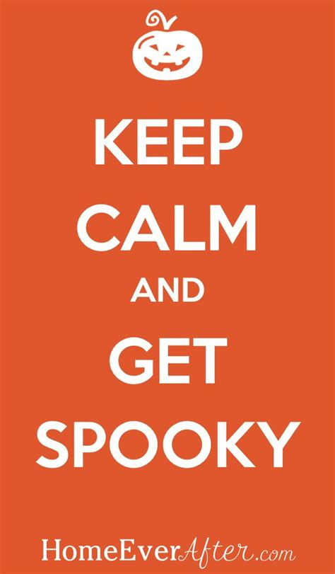 Get Spooky by Keep Calm And Get Spooky From Homeeverafter Http Www