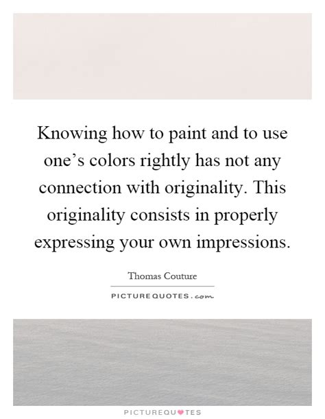 knowing how to paint and to use one s colors rightly has picture quotes