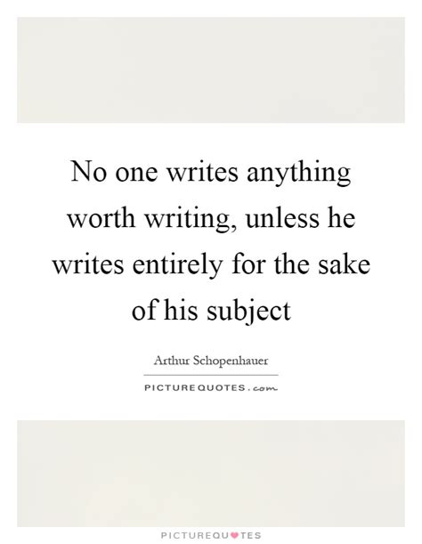 no one writes to 0241968739 no one writes anything worth writing unless he writes entirely picture quotes