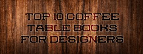 top 10 coffee table books top 10 coffee table books for designers actually