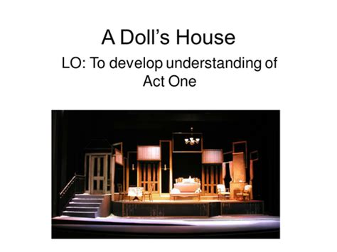 the doll house act 1 a doll s house act 1 ibsen by temperance teaching