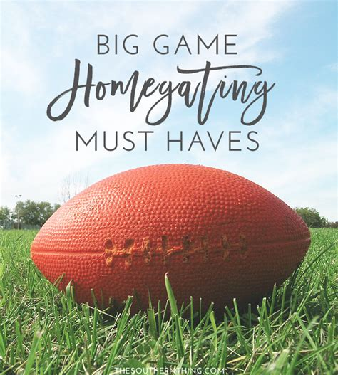 big homegating must haves the southern thing