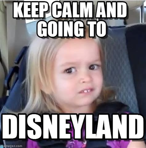 Disneyland Meme - disneyland keep calm and going to on memegen