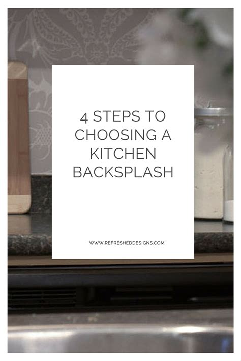 4 steps to choosing a kitchen backsplash refreshed designs