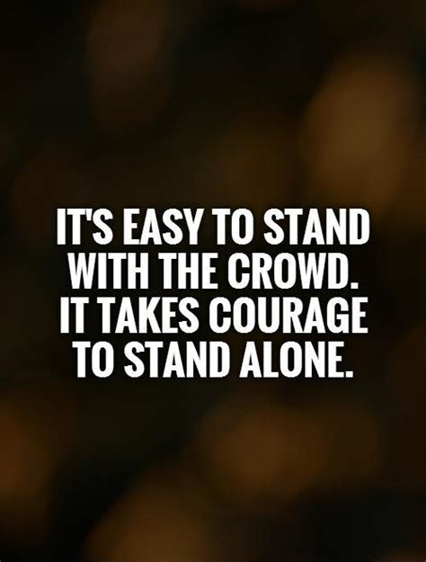 The Courage To Stand Alone by Stand Alone Quotes Sayings Stand Alone Picture Quotes