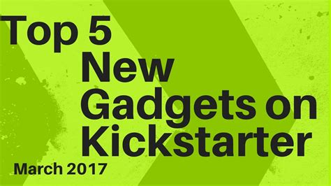 top 5 gadgets selling on top 5 new gadgets on kickstarter march 2017 youtube