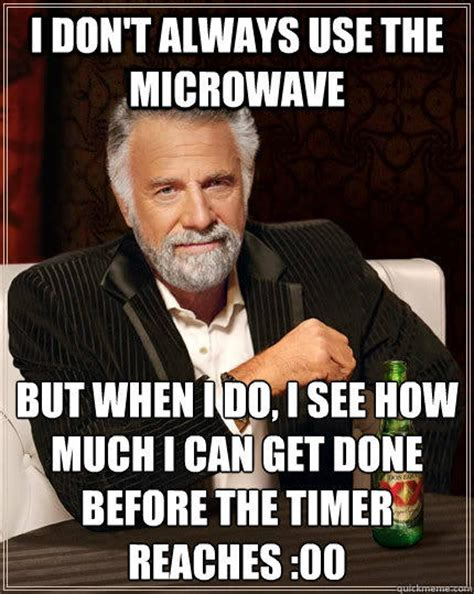 Make Your Own I Dont Always Meme - i don t always use the microwave but when i do i see how
