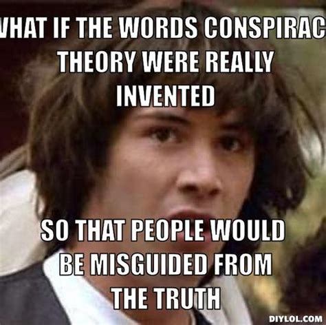 Theory Of Memes - conspiracy keanu meme generator 28 images conspiracy