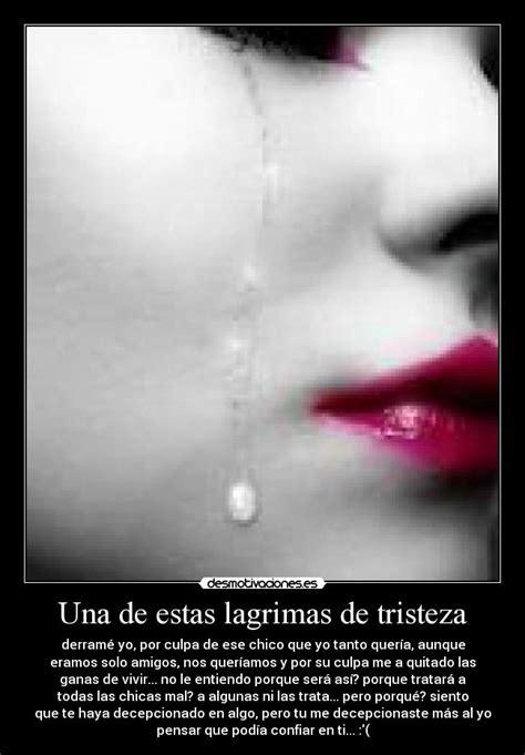 imagenes de tristeza lagrimas una de estas lagrimas de tristeza desmotivaciones