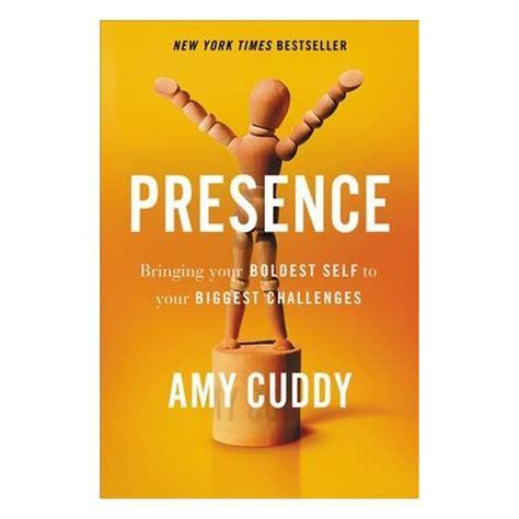 140915601x presence bringing your boldest self presence bringing your boldest self to your biggest