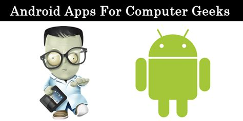best apps for computer top 10 best android apps for computer geeks 2018 safe