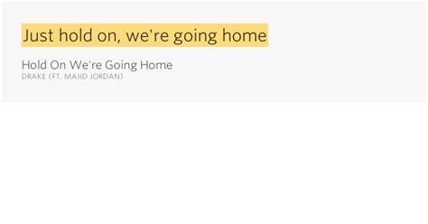 just hold on we re going home hold on we re going home