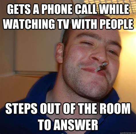 Phone Call Meme - gets a phone call while watching tv with people steps out