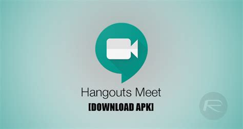 hangouts apk hangouts meet apk file for android now available redmond pie