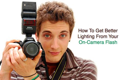how to get the lighting 8 on flash tips how to get better lighting from your on flash