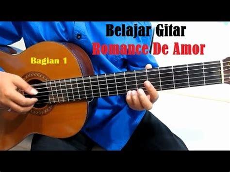 video tutorial belajar gitar klasik romance de amor bagian 1 belajar gitar klasik untuk