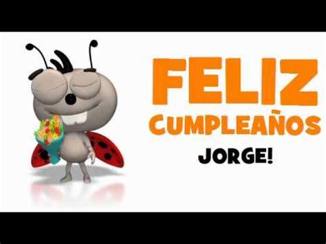 imagenes de cumpleaños jorge feliz cumplea 209 os jorge youtube