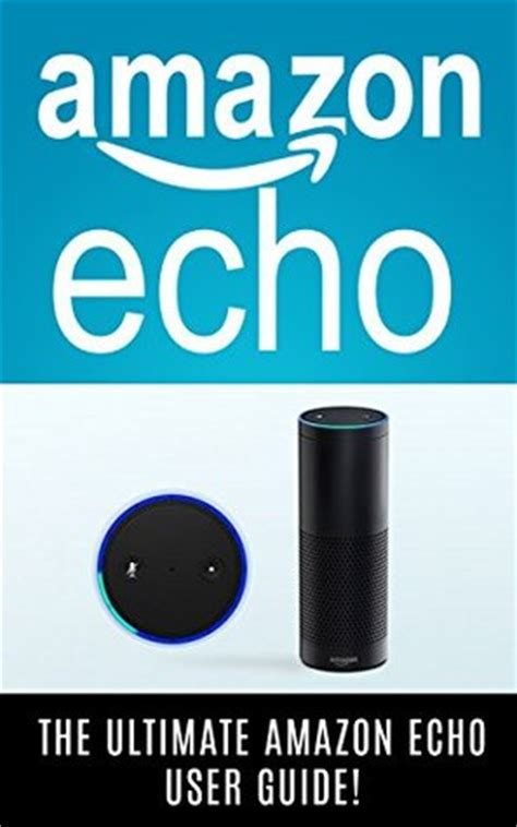 echo the ultimate user guide to use to the fullest including 121 tips and tricks second generation 2018 updated user guide app dot tips volume 2 books echo the ultimate echo user guide
