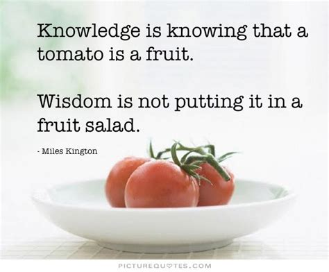a fruit that is not knowledge is knowing a tomato is a fruit wisdom is not