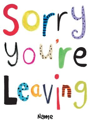 sorry you leaving leaving card