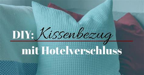 hotelverschluss kissen diy kissenbezug mit hotelverschluss wunderlabel de