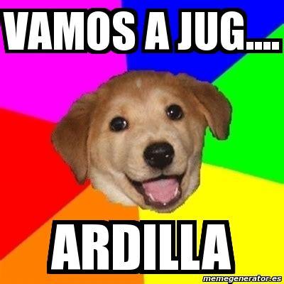 Advice Dog Meme Generator - meme advice dog vamos a jug ardilla 1986902