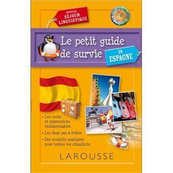 espagnol le guide le petit guide de survie en espagne broch 233 collectif achat livre achat prix fnac
