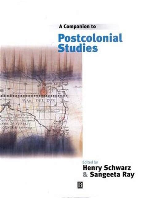 themes of postcolonial literature wiley a companion to postcolonial studies henry schwarz