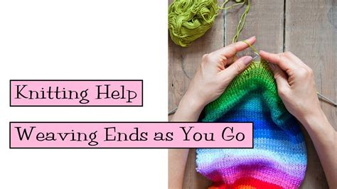 how to weave in ends when knitting knitting help weaving ends as you go