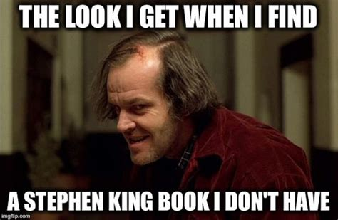 King Meme - 16 stephen king memes only trues fans will appreciate