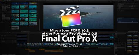 final cut pro versions compatibility final cut pro x mise 224 jour version 10 3