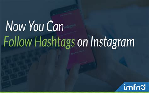 instagram now lets you follow specific hashtags in your feed now you can follow hashtags on instagram imfnd