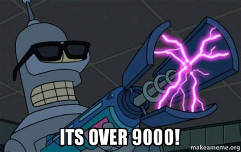 Its Over 9000 Meme - its over 9000 blasting bender make a meme