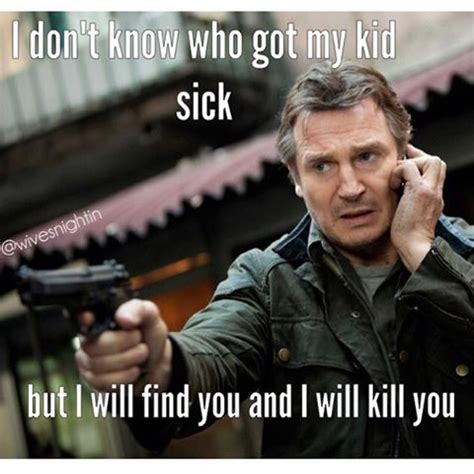 Sick Child Meme - i don t know who got my kid sick but i will find you and