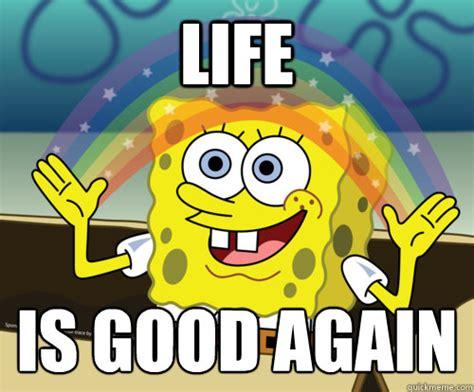 life  good  spongebob rainbow quickmeme