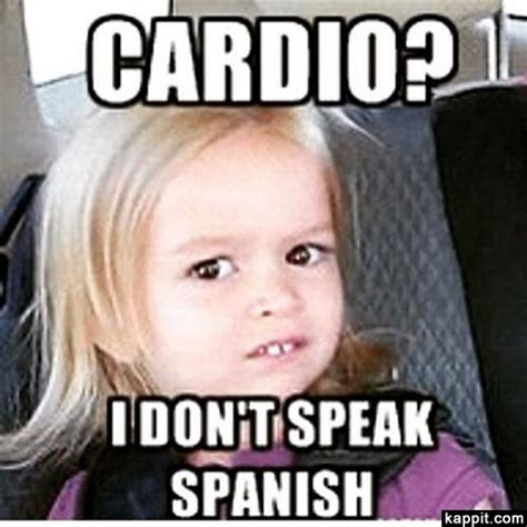 Spanish Girl Meme - cardio i don t speak spanish