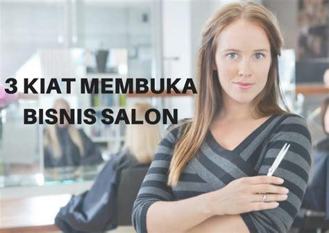 membuat usaha salon 3 kiat utama membuka usaha bisnis salon makarizo hair trend