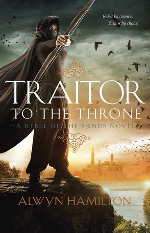 traitor to the throne traitor to the throne rebel of the sands 2 by alwyn hamilton reviews discussion