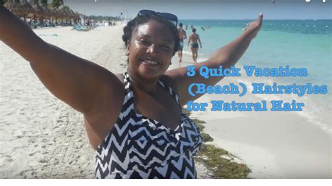 natural hairstyles for cruise 3 quick beach vacation hairstyles for natural hair youtube