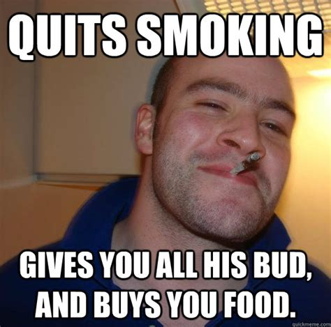 Buy All The Food Meme - quits smoking gives you all his bud and buys you food